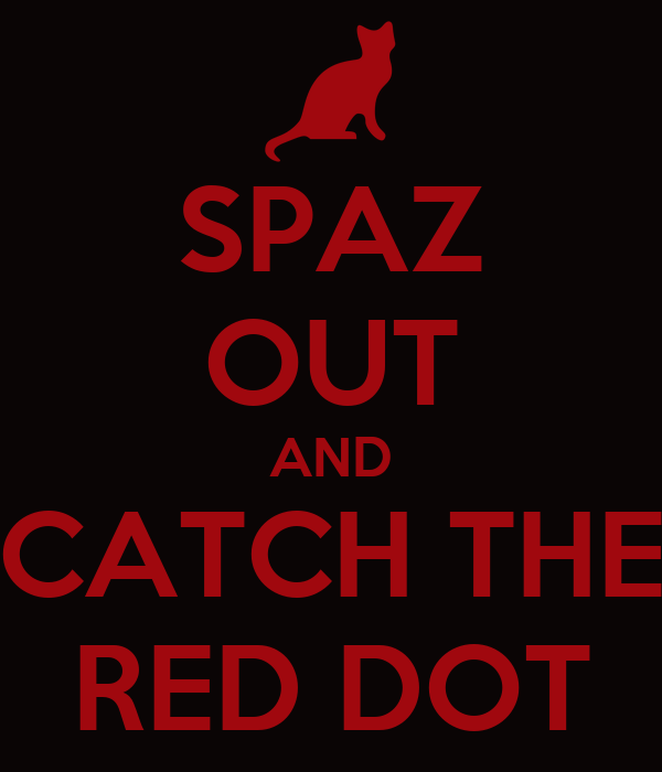 SPAZ OUT AND CATCH THE RED DOT