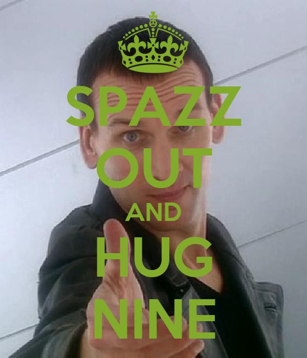 SPAZZ OUT AND HUG NINE