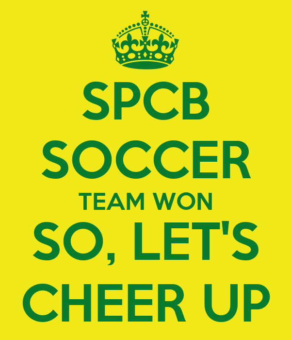 SPCB SOCCER TEAM WON SO, LET'S CHEER UP