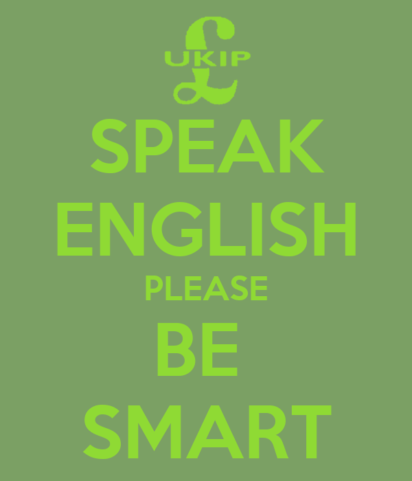 SPEAK ENGLISH PLEASE BE  SMART