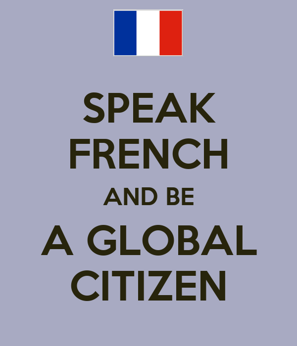 SPEAK FRENCH AND BE A GLOBAL CITIZEN