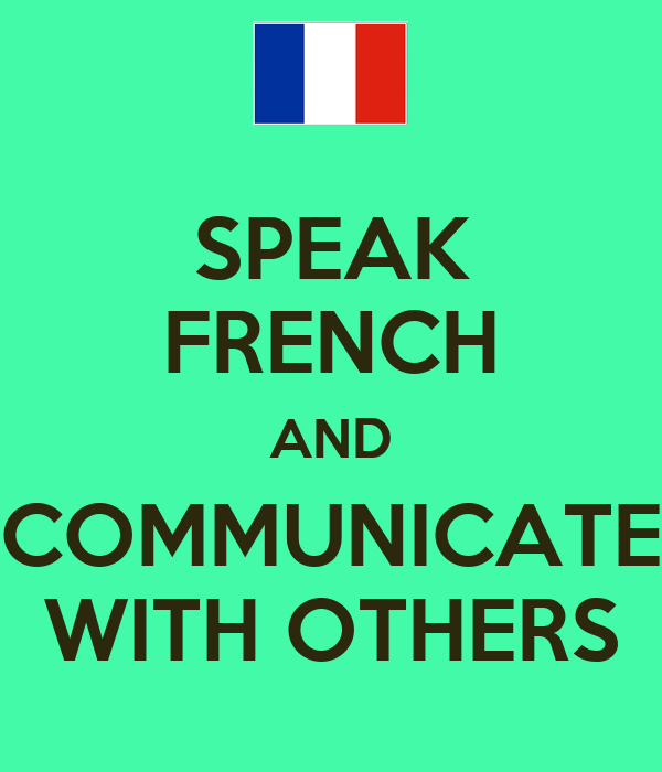SPEAK FRENCH AND COMMUNICATE WITH OTHERS