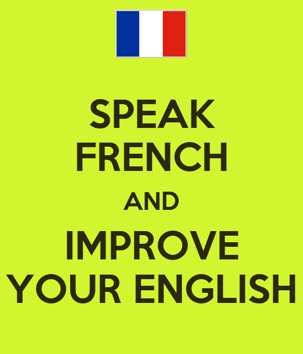 SPEAK FRENCH AND IMPROVE YOUR ENGLISH