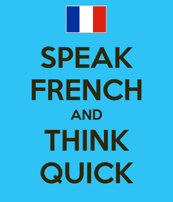 SPEAK FRENCH AND THINK QUICK