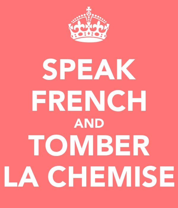 SPEAK FRENCH AND TOMBER LA CHEMISE