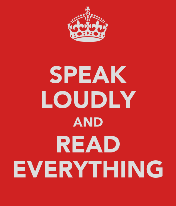 SPEAK LOUDLY AND READ EVERYTHING