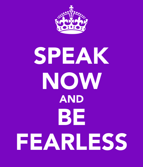 SPEAK NOW AND BE FEARLESS