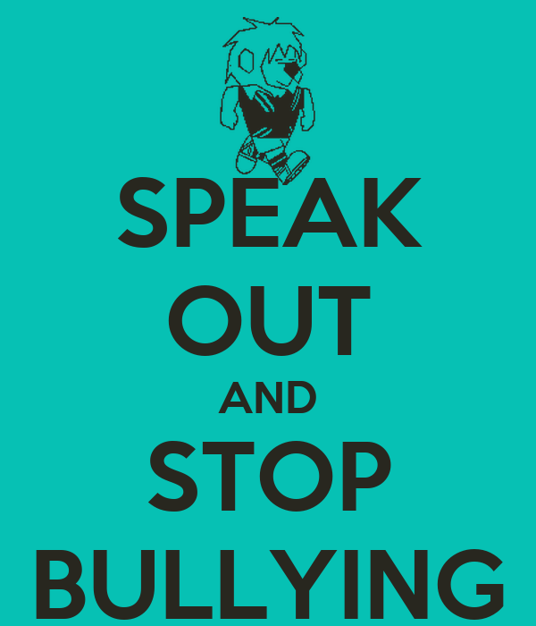 SPEAK OUT AND STOP BULLYING