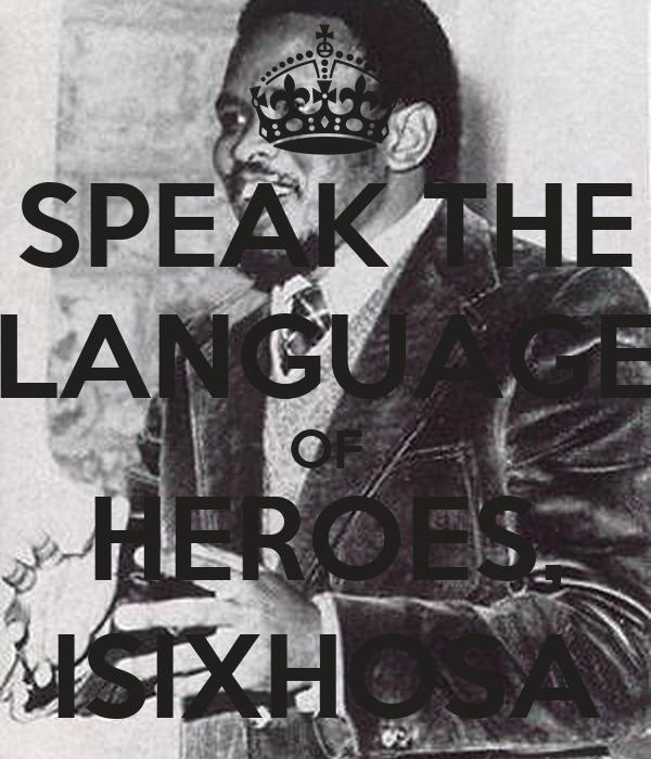 SPEAK THE LANGUAGE OF HEROES, ISIXHOSA