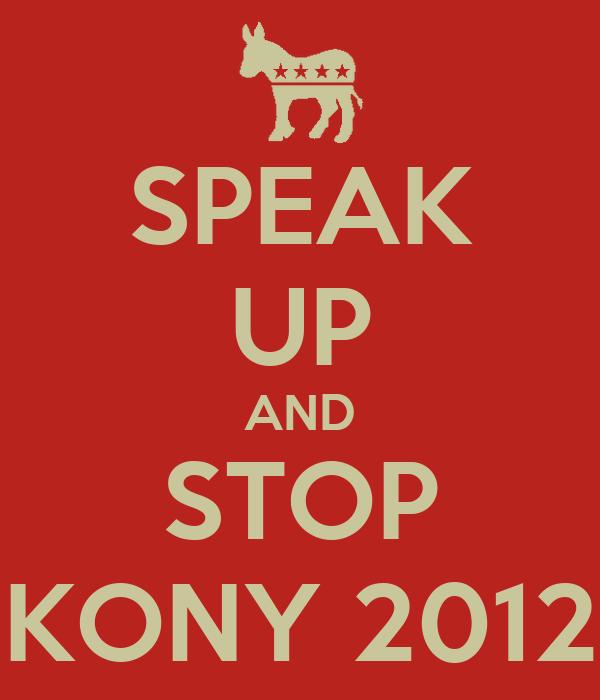 SPEAK UP AND STOP KONY 2012