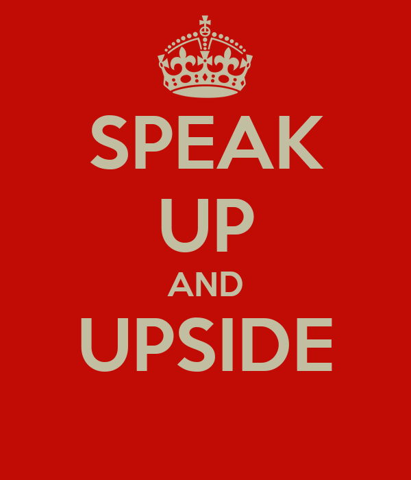 SPEAK UP AND UPSIDE