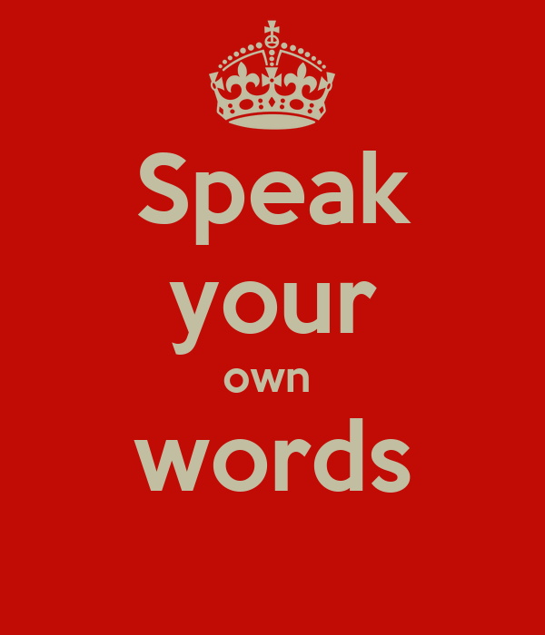 Speak your own  words