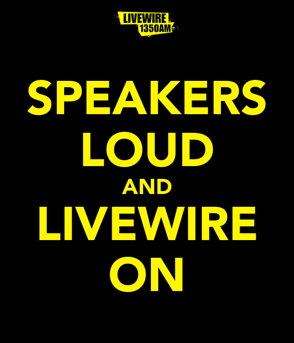 SPEAKERS LOUD AND LIVEWIRE ON