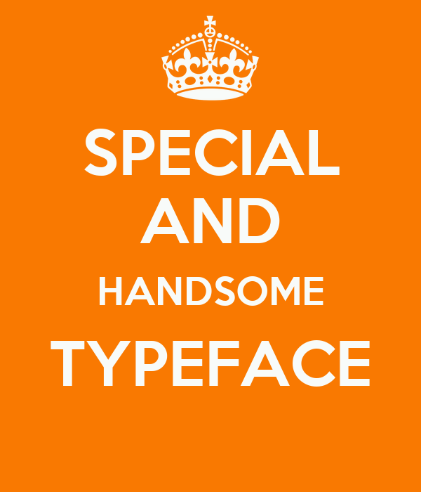 SPECIAL AND HANDSOME TYPEFACE