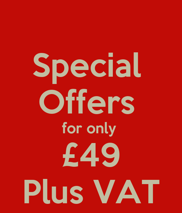 Special  Offers  for only  £49 Plus VAT