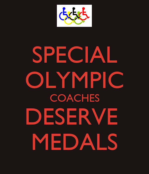 SPECIAL OLYMPIC COACHES DESERVE  MEDALS