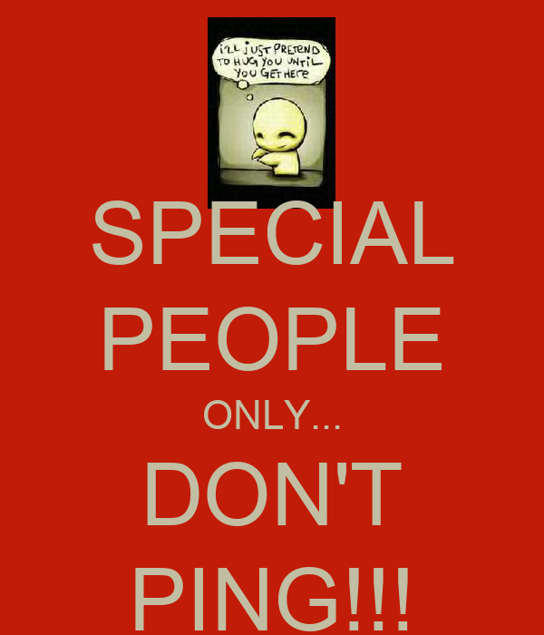 SPECIAL PEOPLE ONLY... DON'T PING!!!