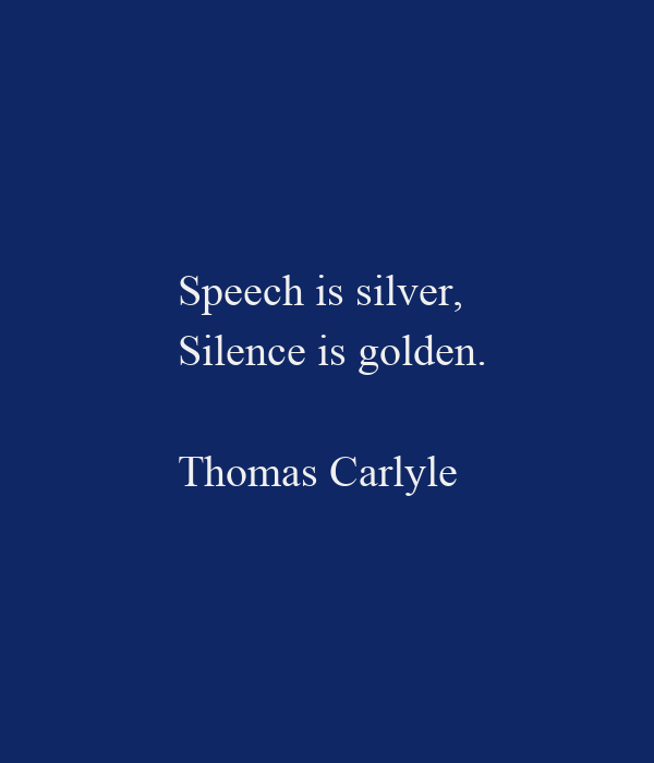 "speech is silver and silence is golden essay When i did some research on this saying, i found that it is a part of a saying that goes, ""speech is silver and silence is golden"" in many cultures or families, a pattern of speech is to interrupt and finish the other person's sentence."