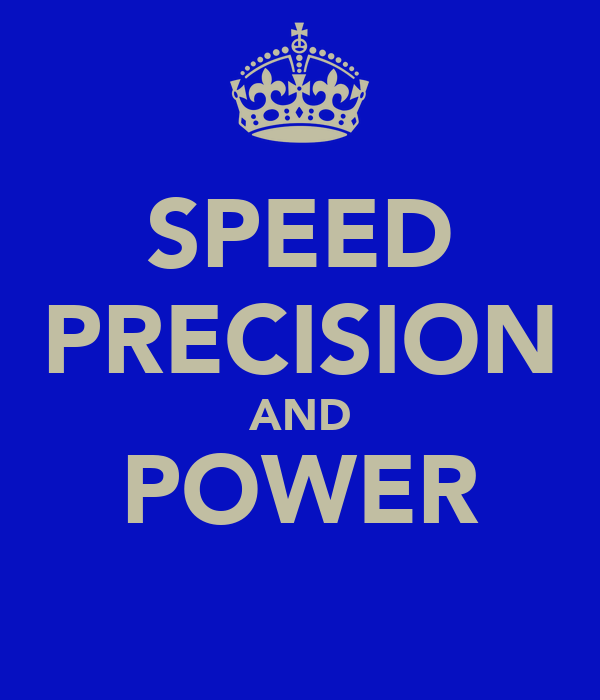 SPEED PRECISION AND POWER