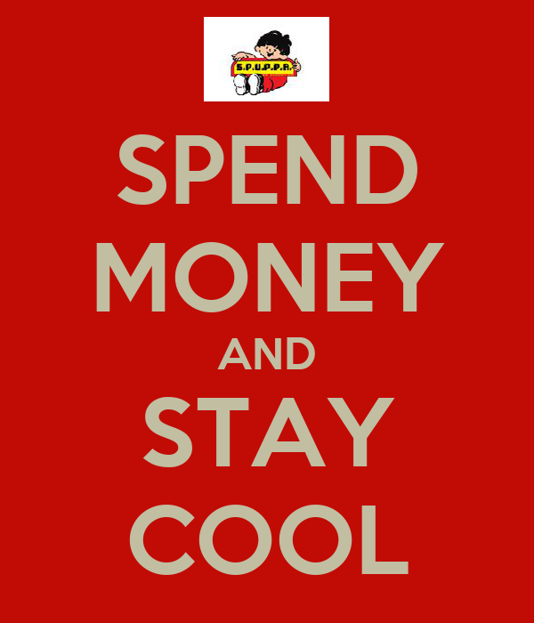 SPEND MONEY AND STAY COOL