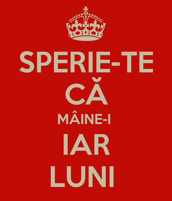 SPERIE-TE CĂ MÂINE-I  IAR LUNI