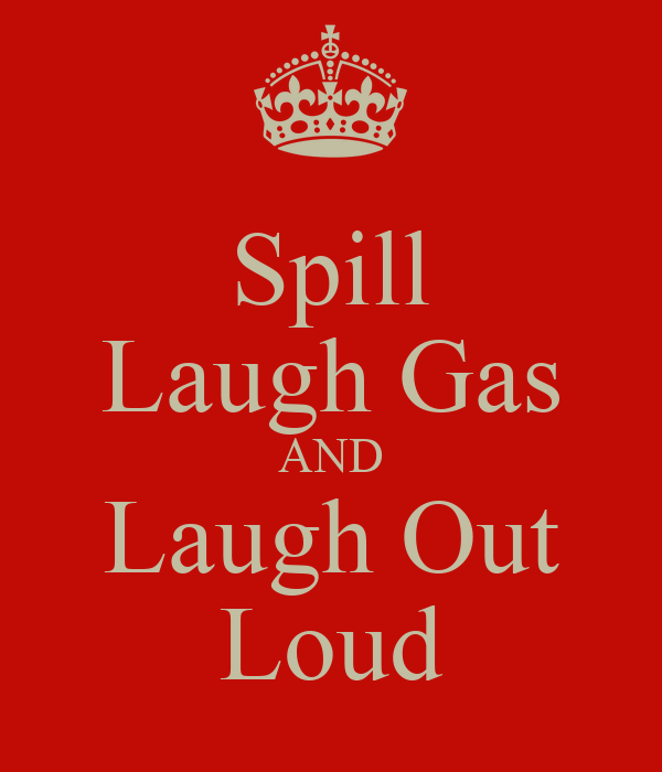 Spill Laugh Gas AND Laugh Out Loud