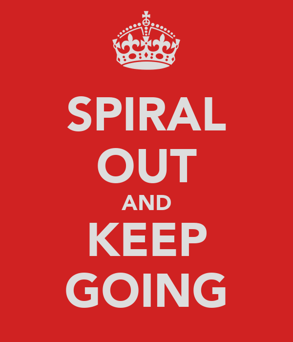 SPIRAL OUT AND KEEP GOING