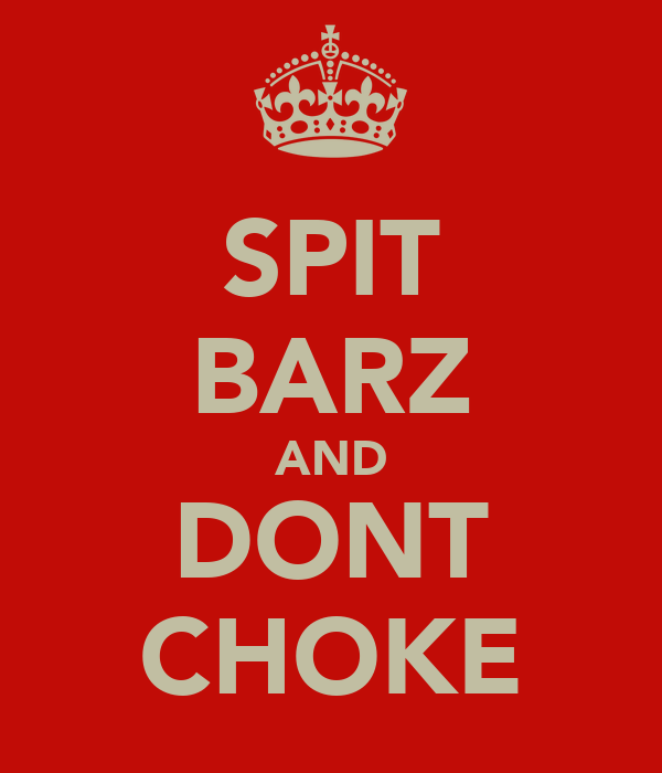 SPIT BARZ AND DONT CHOKE