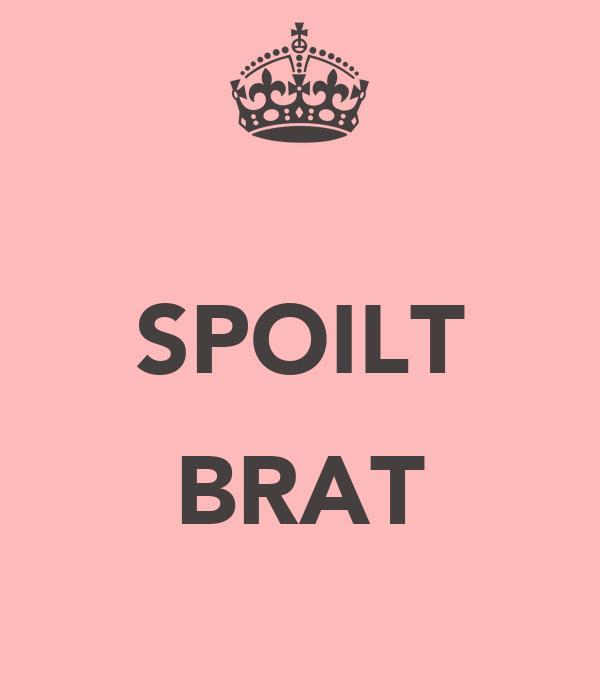 SPOILT  BRAT
