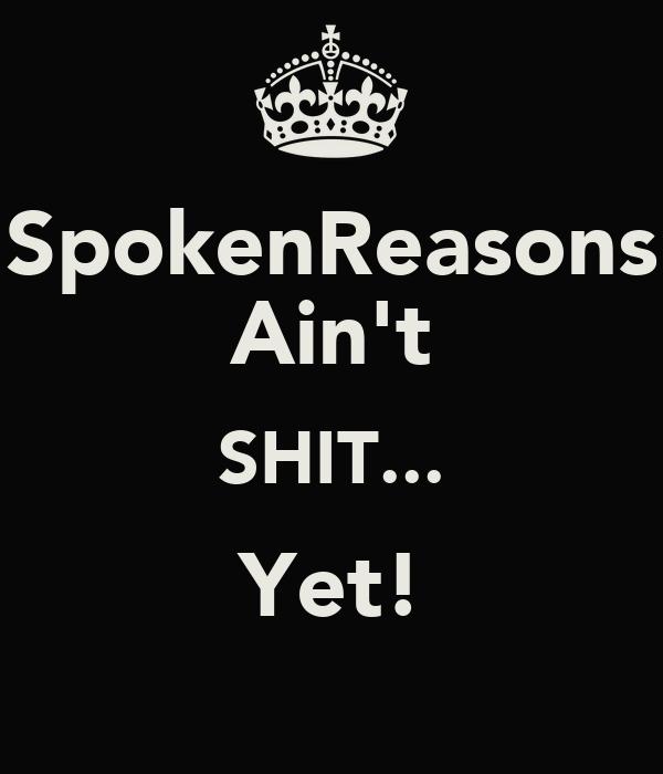 SpokenReasons Ain't SHIT... Yet!