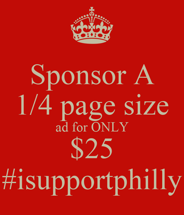 Sponsor A 1/4 page size ad for ONLY $25 #isupportphilly