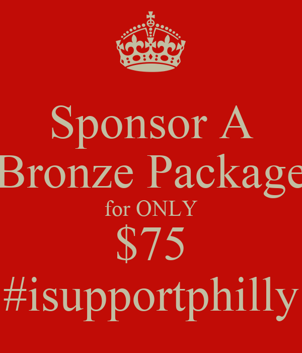 Sponsor A Bronze Package for ONLY $75 #isupportphilly