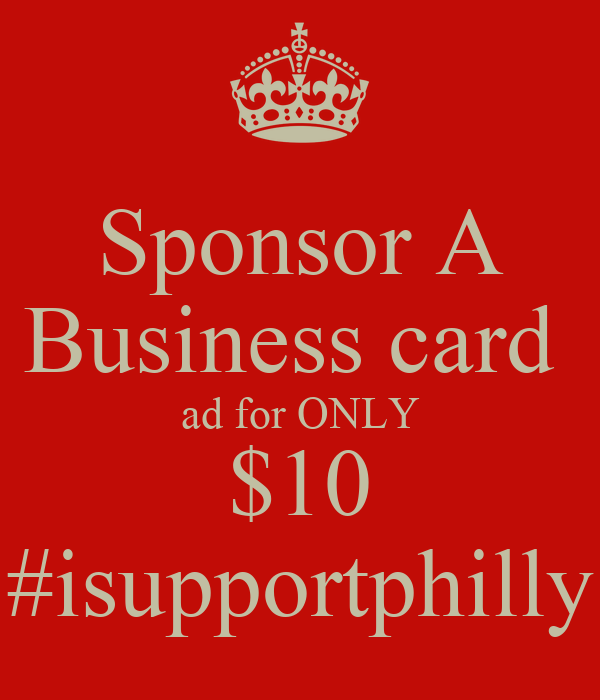 Sponsor A Business card  ad for ONLY $10 #isupportphilly