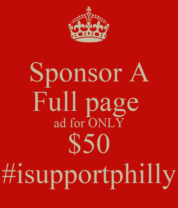 Sponsor A Full page  ad for ONLY $50 #isupportphilly