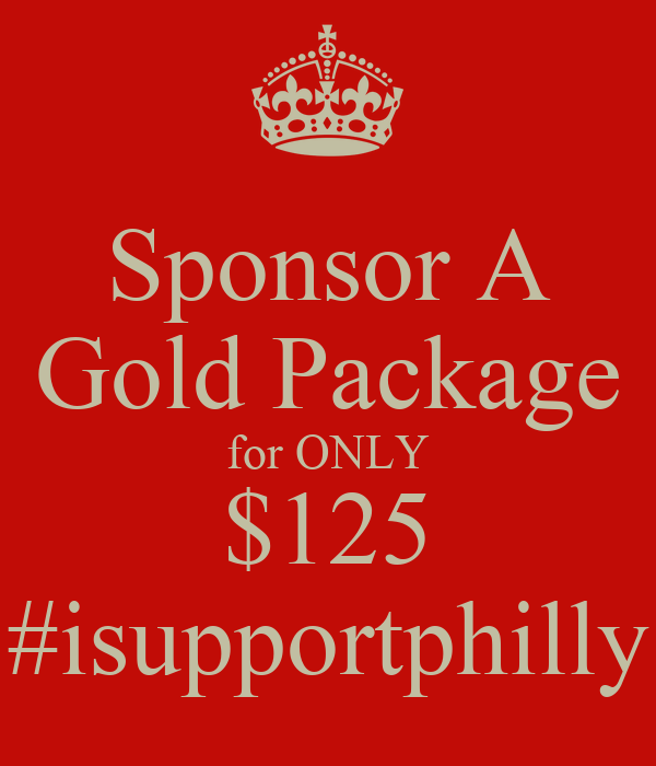 Sponsor A Gold Package for ONLY $125 #isupportphilly