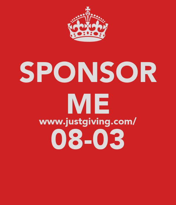 SPONSOR ME www.justgiving.com/ 08-03