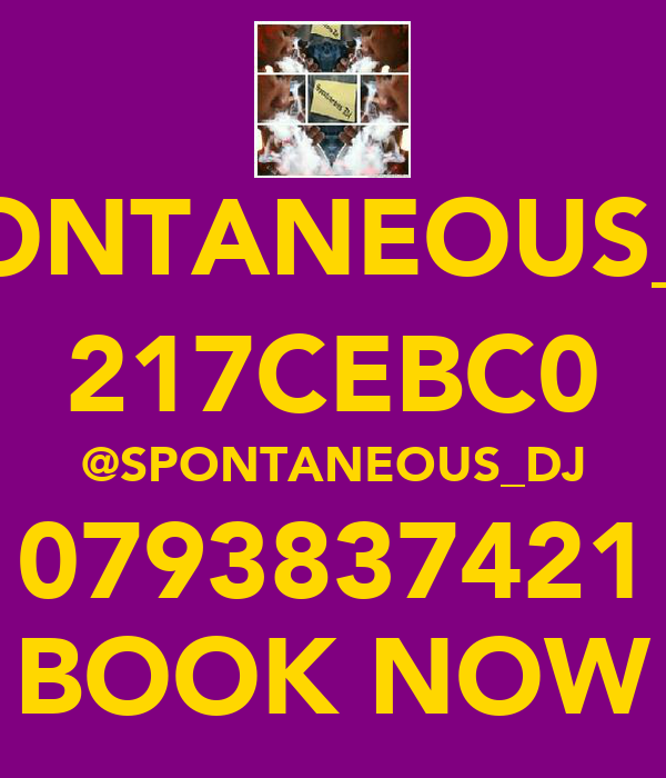 SPONTANEOUS_DJ 217CEBC0 @SPONTANEOUS_DJ 0793837421 BOOK NOW
