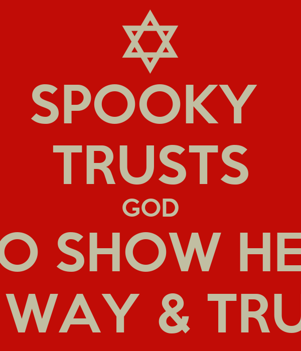 SPOOKY  TRUSTS GOD TO SHOW HER HIS WAY & TRUTH