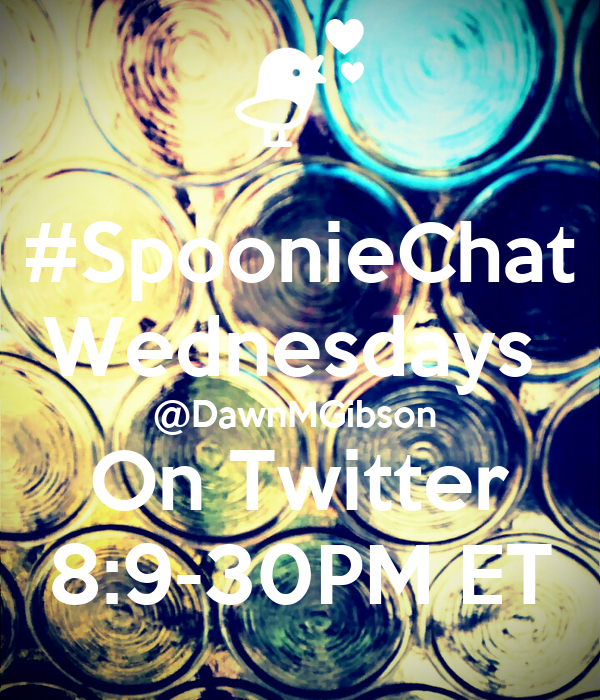 #SpoonieChat Wednesdays  @DawnMGibson  On Twitter 8:9-30PM ET