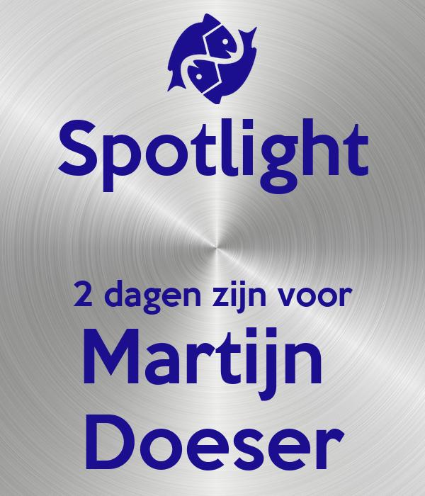 Spotlight  2 dagen zijn voor Martijn  Doeser