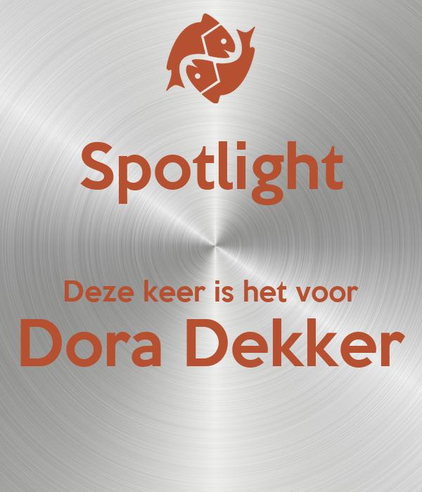 Spotlight  Deze keer is het voor Dora Dekker