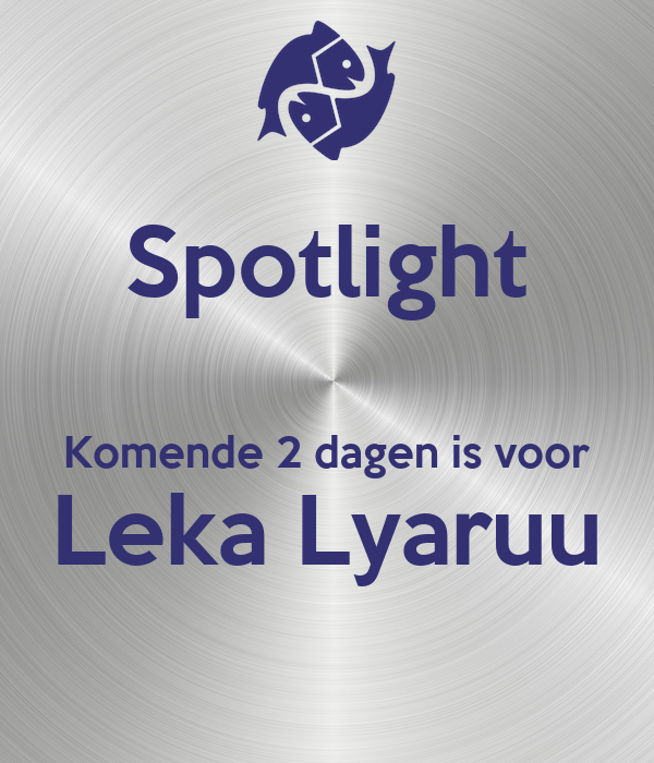 Spotlight  Komende 2 dagen is voor  Leka Lyaruu