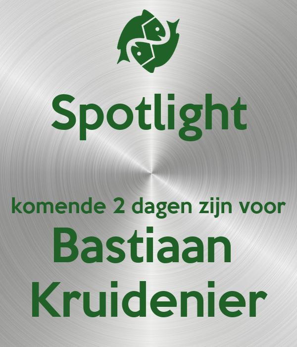 Spotlight  komende 2 dagen zijn voor Bastiaan  Kruidenier