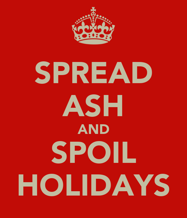 SPREAD ASH AND SPOIL HOLIDAYS