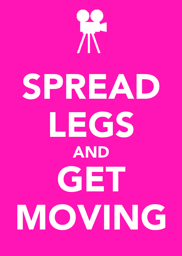 SPREAD LEGS AND GET MOVING
