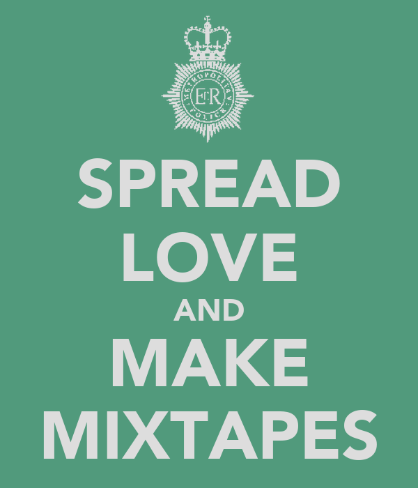 SPREAD LOVE AND MAKE MIXTAPES