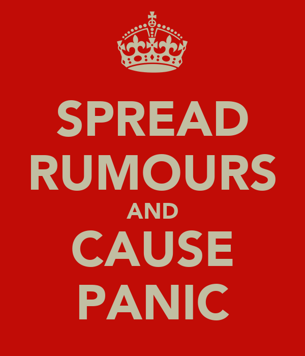 SPREAD RUMOURS AND CAUSE PANIC