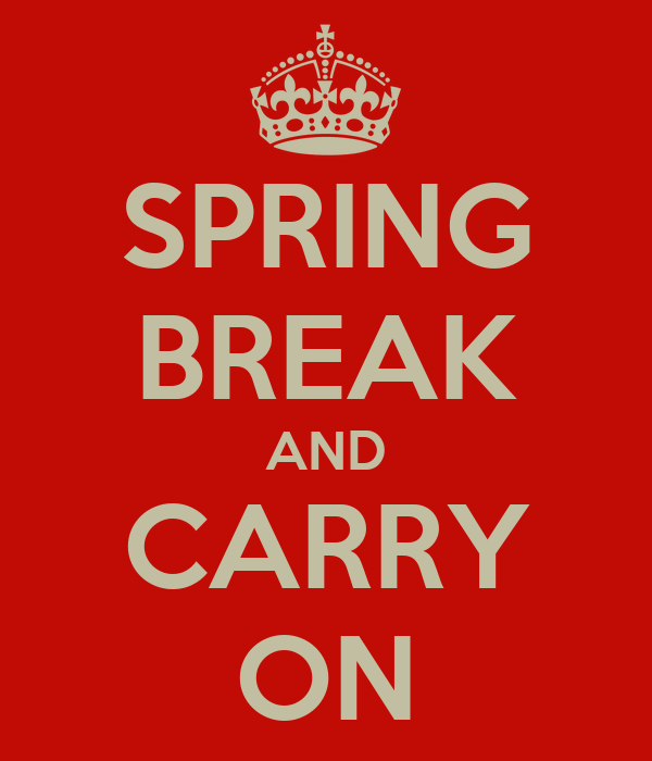SPRING BREAK AND CARRY ON