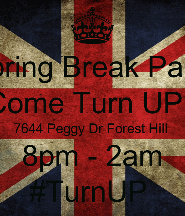 Spring Break Party Come Turn UP ! 7644 Peggy Dr Forest Hill  8pm - 2am #TurnUP