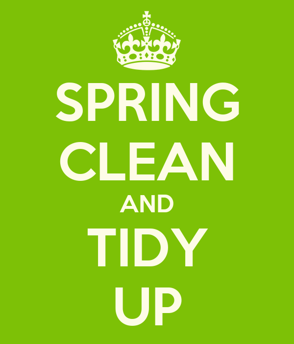 SPRING CLEAN AND TIDY UP